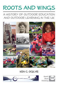 Roots and Wings - A history of outdoor education and outdoor learning in the UK
