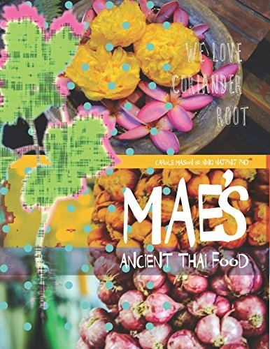 Mae's Ancient Thai Food: The recipes of Gobgaew Najpinij
