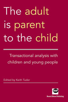 The adult ia parent to the child - Transactional analysis with young people