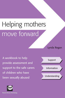 Helpng mothers move forward - A workbook to help provide assessment and support to the safe carers of children who have been sexually abused