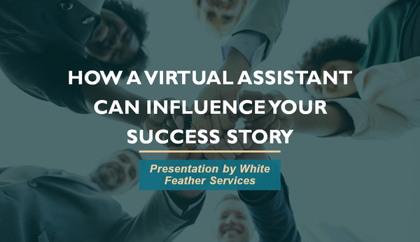 How a Virtual Assistant Can Influence Your Success Story