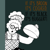 IF IT'S BROON IT'S COOKED, IF IT'S BLACK IT'S BUGGERT!