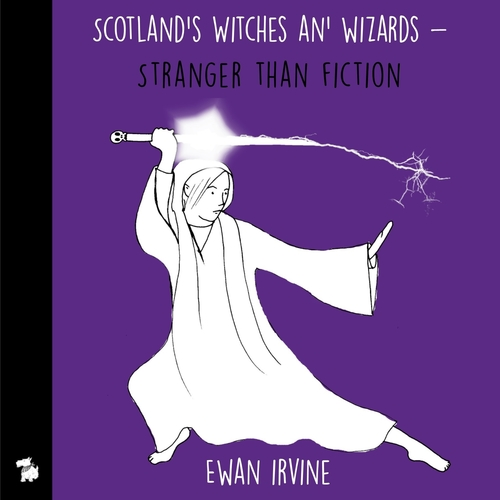 SCOTLAND'S WITCHES AND WIZARDS - Stranger Than Fiction