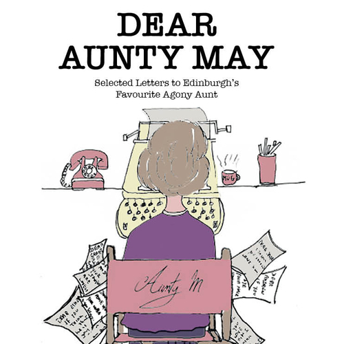 DEAR AUNTY MAY - Selected Letters to Edinburgh's Favourite Agony Aunt