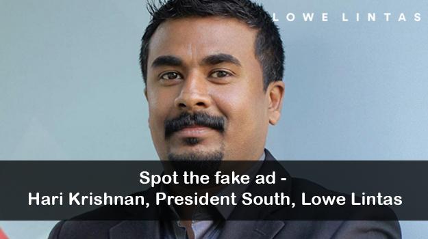 SPOT THE FAKE AD – HARI KRISHNAN, PRESIDENT SOUTH, LOWE LINTAS
