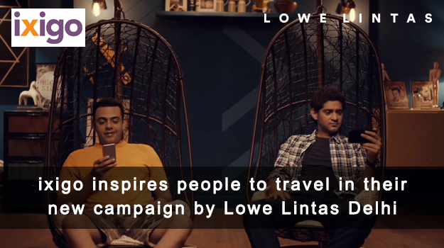 Ixigo inspires people to travel in their new campaign conceptualized by Lowe Lintas