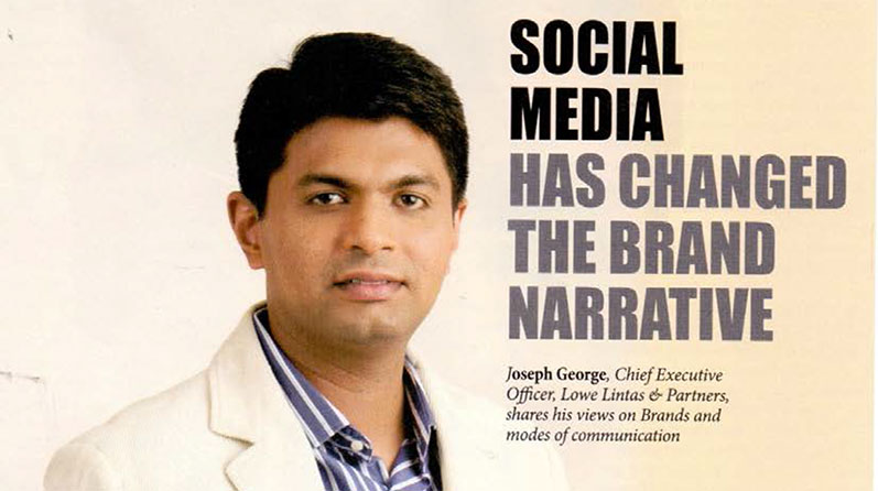 Social Media has changed the brand narrative: Joseph George