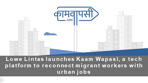 Lowe Lintas launches Kaam Wapasi, a tech platform to reconnect migrant workers with urban jobs