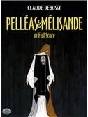 Claude Debussy: Pelleas Et Melisande In Full Score