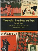 Cakewalks, Two-Steps And Trots For Solo Piano: 34 Popular Works From The Dance-Craze Era