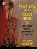 P.I. Tchaikovsky: Variations on a Rococo Theme and Other Works for Cello and Orchestra in Full Score. Sheet Music