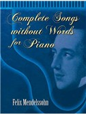 Felix Mendelssohn: Complete Songs Without Words For Piano