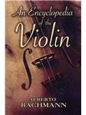 Alberto Bachmann: An Encyclopedia of the Violin