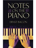 Ernst Bacon: Notes On The Piano