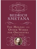 Bedrich Smetana: The Moldau And Other Works For Orchestra In Full Score