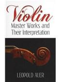 Leopold Auer: Violin Master Works And Their Interpretation