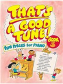 That's A Good Tune - Fun Pieces For Piano Book Three