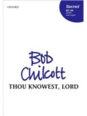 Bob Chilcott: Thou Knowest, Lord