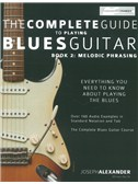 Joseph Alexander: The Complete Guide To Playing Blues Guitar - Book 2: Melodic Phrasing