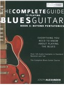 Joseph Alexander: The Complete Guide To Playing Blues Guitar - Book 3: Beyond Pentatonics