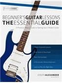 Joseph Alexander: Beginner s Guitar Lessons - The Essential Guide