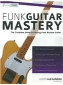 Joseph Alexander: Funk Guitar Mastery - The Complete Guide To Playing Funk Rhythm Guitar