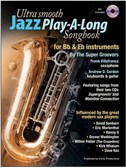 Ultra Smooth Jazz Play-A-Long Songbook for Bb and Eb Instruments