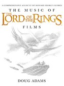 Doug Adams:  The Music of the Lord of the Rings Films - A Comprehensive Account of Howard Shore