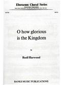 Basil Harwood: O How Glorious Is The Kingdom