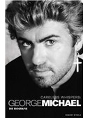 George Michael: Careless Whispers   Die Biografie