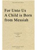 George Frideric Handel: For Unto Us A Child Is Born (Messiah) - String Quartet Parts