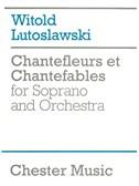 Witold Lutoslawski: Chantefleurs Et Chantefables