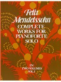 Felix Mendelssohn: Complete Works For Pianoforte Solo Volume 1