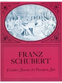 Franz Schubert: Complete Sonatas For Pianoforte Solo