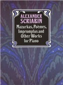 Alexander Scriabin: Mazurkas, Poemes, Impromptus And Other Pieces For Piano