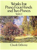 Claude Debussy: Works For Piano Four Hands And Two Pianos - Series I