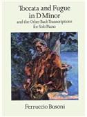 Ferruccio Busoni: Toccata And Fugue In D Minor And Other Bach Transcriptions For Solo Piano
