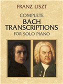 Franz Liszt: Complete Bach Transcriptions For Solo Piano