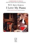 W.T. Skye Garcia: I Love My Piano. Sheet Music