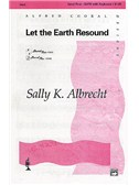 Sally K. Albrecht: Let The Earth Resound (SATB)