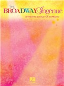 The Broadway Ingénue - 37 Theatre Songs For Soprano
