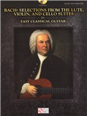 J.S. Bach: Selections From The Lute, Violin, And Cello Suites - Easy Classical Guitar