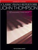 John Thompson: Classic Piano Repertoire (Intermediate To Advanced Level)