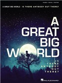 A Great Big World: Is There Anybody Out There? (PVG)