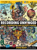 Sylvia Massy: Recording Unhinged - Creative And Unconventional Music Recording Techniques (Book/Online Media)