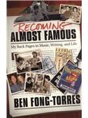 Ben Fong-Torres: Becoming Almost Famous - My Back Pages In Music, Writing, And Life