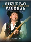 Stevie Ray Vaughan: Day By Day, Night After Night (His Final Years, 1983-1990)