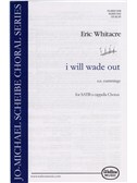 Eric Whitacre: I Will Wade Out (SATB)