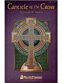 Joseph M. Martin: Canticle Of The Cross SATB