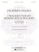 Geoffrey O'Hara: I Walked Today Where Jesus Walked